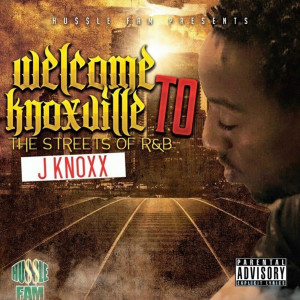 Album Welcome to Knoxville: The Streets of R&B (Explicit) from J Knoxx