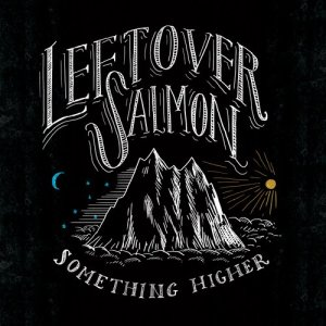 Album Show Me Something Higher from Leftover Salmon