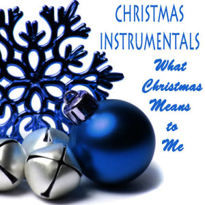 Christmas Instrumentals: What Christmas Means to Me