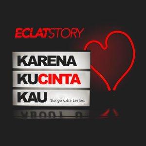 Dengarkan Karena Kucinta Kau lagu dari Eclat story dengan lirik