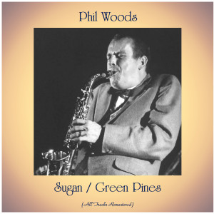 Album Sugan / Green Pines (All Tracks Remastered) from Phil Woods