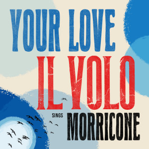 """Il Volo的專輯Your Love (from """"Once Upon A Time In The West"""")"""