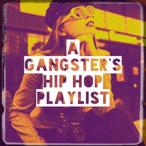 Album A Gangster's Hip Hop Playlist from Various Artists