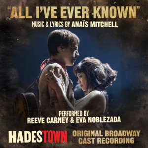 Album All I've Ever Known (Radio Edit (Music from Hadestown Original Broadway Cast Recording)) from Reeve Carney