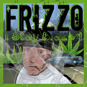Album I Stay Blazed (Explicit) from Frizzo