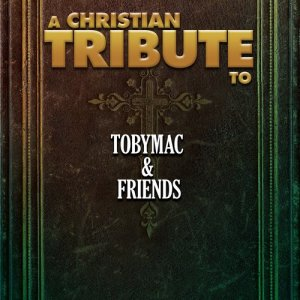 Album A Christian Tribute to Tobymac & Friends from The Faith Crew
