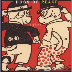 Speak 1996 Dogs Of Peace