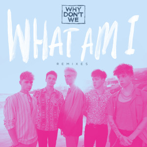 Why Don't We的專輯What Am I (Remixes)