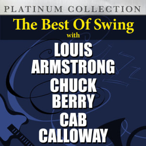 Louis Armstrong的專輯The Best of Swing with Louis Armstrong, Chuck Berry & Cab Calloway