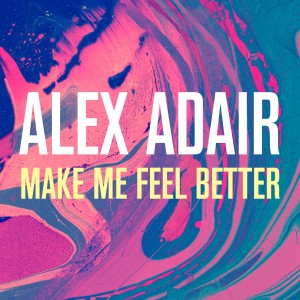 Album Make Me Feel Better from Alex Adair