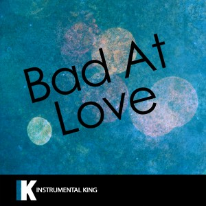 Instrumental King的專輯Bad At Love (In the Style of Halsey) [Karaoke Version]