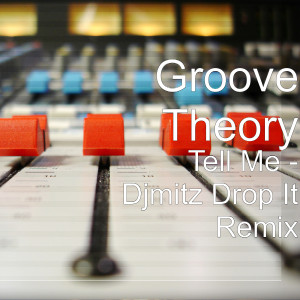 Album Tell Me (My Oh My Drop It Remix) [feat. DjMitz] from Groove Theory