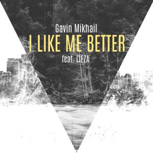 Listen to I Like Me Better song with lyrics from Gavin Mikhail