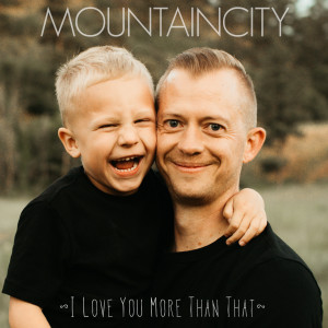 MountainCity的專輯I Love You More Than That