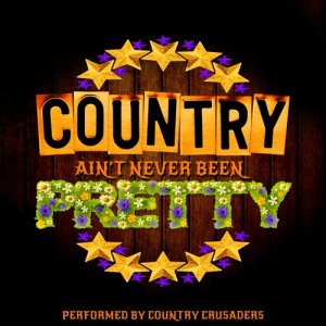 Album Country Ain't Never Been Pretty from Country Crusaders