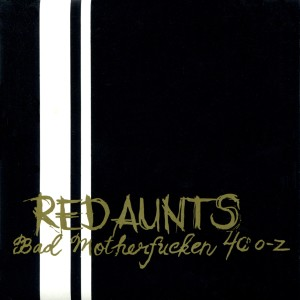 Album Bad Motherf**ker 40 o-z from Red Aunts