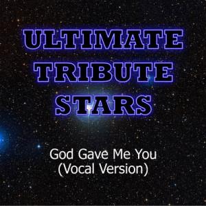 Ultimate Tribute Stars的專輯Blake Shelton - God Gave Me You (Vocal Version)