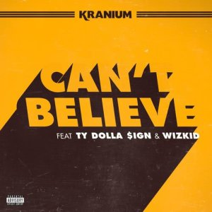 Listen to Can't Believe (feat. Ty Dolla $ign & WizKid) song with lyrics from Kranium