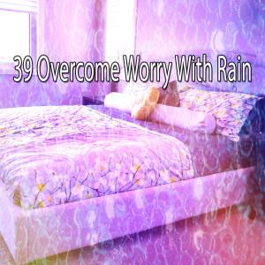 39 Overcome Worry with Rain