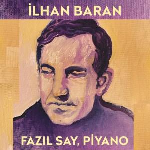 Fazil Say的專輯İlhan Baran (Türk Bestecileri Serisi, Vol. 7)