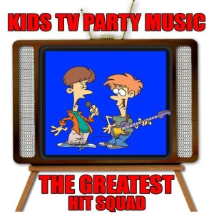 The Greatest Hit Squad的專輯Kids TV Party Music