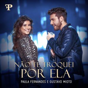 Listen to Não Te Troquei Por Ela song with lyrics from Paula Fernandes
