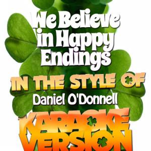 Karaoke - Ameritz的專輯We Believe in Happy Endings (In the Style of Daniel O'donnell) [Karaoke Version] - Single