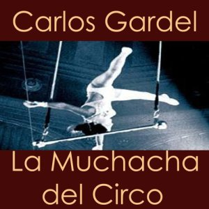 Carlos Gardel的專輯La Muchacha Del Circo