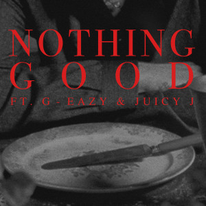 Goody Grace的專輯Nothing Good (feat. G-Eazy and Juicy J) (Explicit)