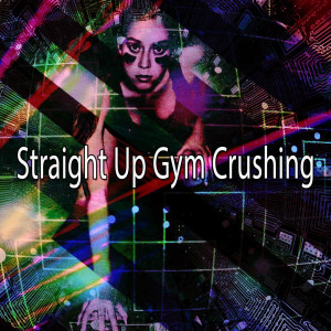 Dance Hits 2014的專輯Straight up Gym Crushing