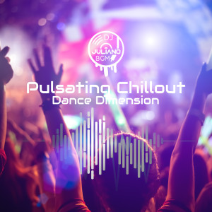 Album Pulsating Chillout Dance Dimension from Dj. Juliano BGM
