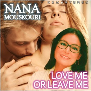 Album Love Me or Leave Me (Remastered) from Nana Mouskouri