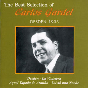 Carlos Gardel的專輯The Best Selection Of Carlos Gardel: Desden 1933