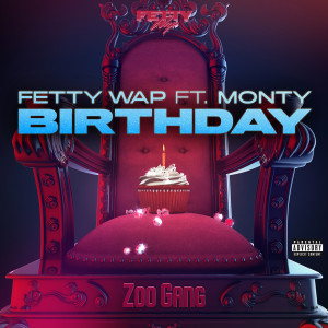 Listen to Birthday (feat. Monty) (Explicit) song with lyrics from Fetty Wap