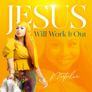 Natalie的專輯Jesus Will Work It Out
