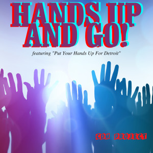 """Hands up and GO! - Featuring """"Put Your Hands Up For Detroit"""""""