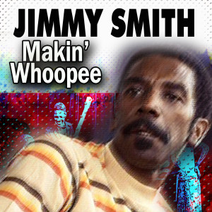 Jimmy Smith的專輯Makin' Whoopee