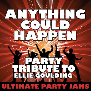 Ultimate Party Jams的專輯Anything Could Happen (Party Tribute to Ellie Goulding)
