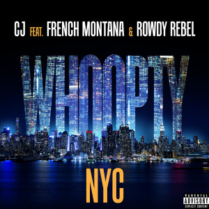 Album Whoopty NYC (feat. French Montana & Rowdy Rebel) (Explicit) from CJ
