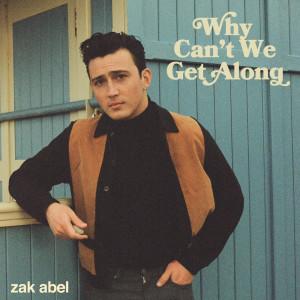 Why Can't We Get Along dari Zak Abel