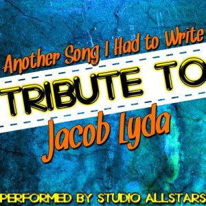 Studio Allstars的專輯Another Song I Had to Write (Tribute to Jacob Lyda) - Single