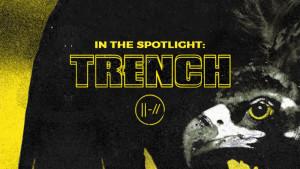 In the Spotlight: Trench