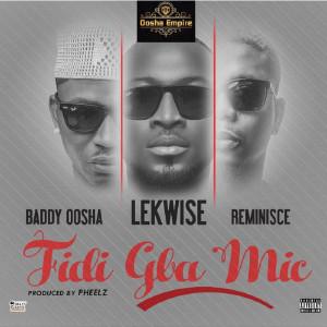Fidi Gba Mic (feat. Baddy Oosha & Reminisce) (Explicit)