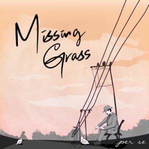 收聽per se的Missing Grass歌詞歌曲