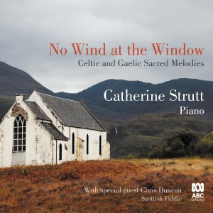 Album No Wind at the Window: Celtic and Gaelic Sacred Melodies from Catherine Strutt