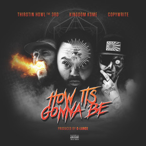 Album How It's Gonna Be (feat. Thirstin Howl the 3rd & Copywrite) from Copywrite