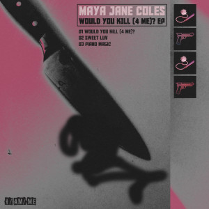 Would You Kill (4 Me)? dari Maya Jane Coles