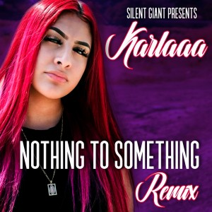 Album Nothing to Something (Remix) (Explicit) from Karlaaa