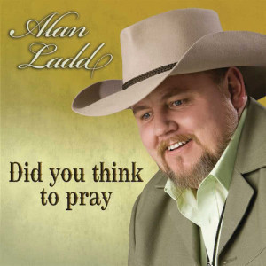 Album Did You Think To Pray from Alan Ladd