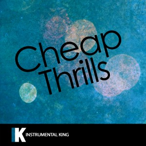 Instrumental King的專輯Cheap Thrills (In the Style of Sia feat. Sean Paul) [Karaoke Version] - Single